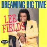 Lee Fields - Dreaming Big Time