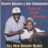 "Nappy Brown & Kip Anderson ""The Best Of Both Worlds"" (Ripete 1996)"