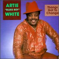 Artie Blues Boy White Bluesboy Thangs Gotta Change
