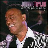 "Johnnie Taylor ""There's No Good In Goodbye"" (Malaco 2002)"
